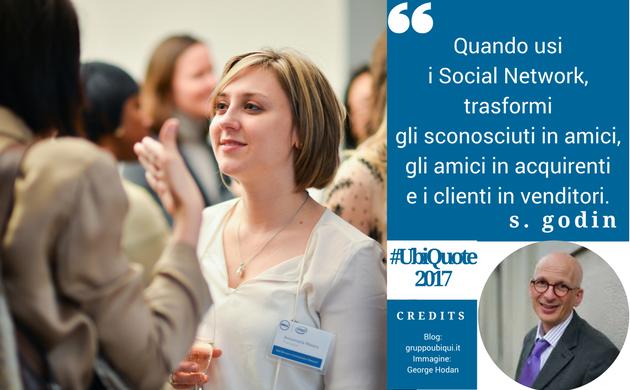 In questa immagine c'è la frase di S. Godin Quando usi i Social Network, trasformi gli sconosciuti in amici, gli amici in acquirenti e i clienti in venditori.