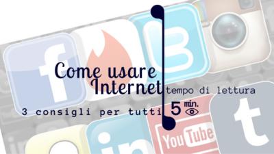 Come usare bene Internet 3 consigli utili
